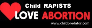 Child Rapists Love Abortion